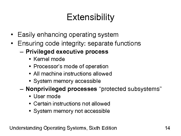 Extensibility • Easily enhancing operating system • Ensuring code integrity: separate functions – Privileged