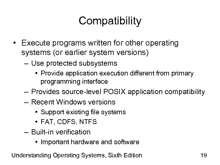 Compatibility • Execute programs written for other operating systems (or earlier system versions) –