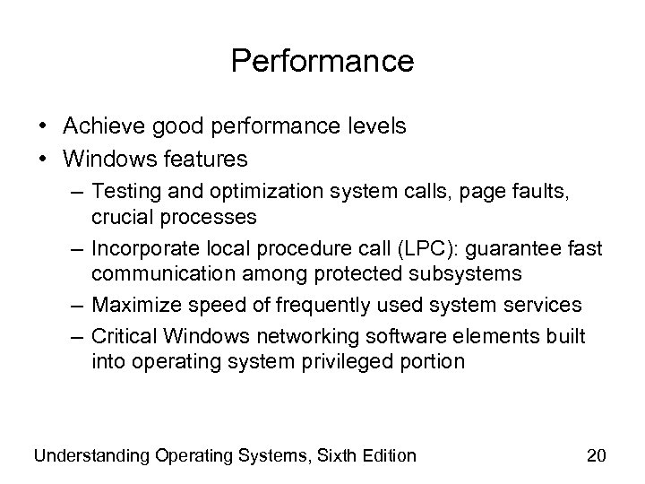 Performance • Achieve good performance levels • Windows features – Testing and optimization system