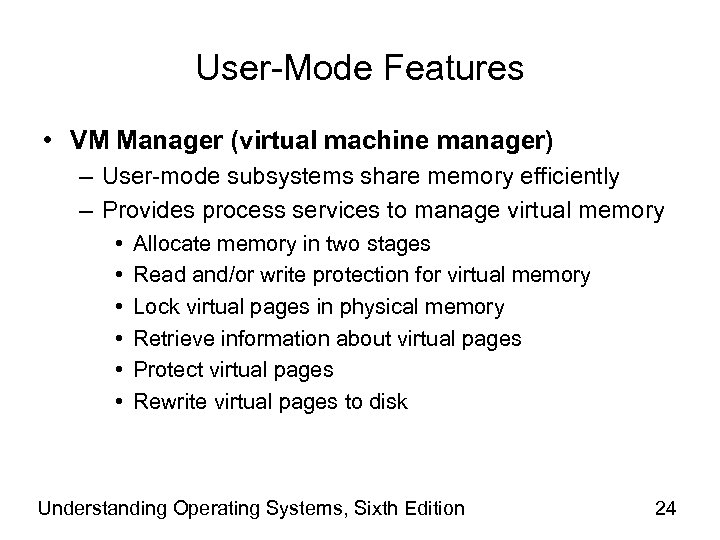 User-Mode Features • VM Manager (virtual machine manager) – User-mode subsystems share memory efficiently
