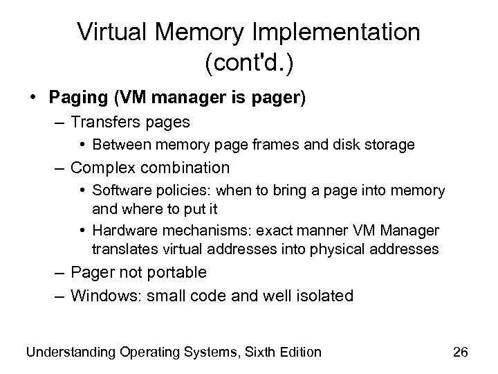 Virtual Memory Implementation (cont'd. ) • Paging (VM manager is pager) – Transfers pages