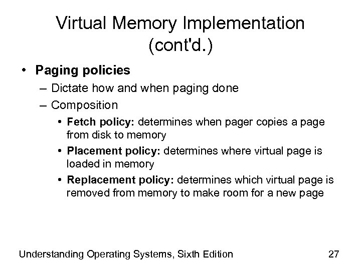 Virtual Memory Implementation (cont'd. ) • Paging policies – Dictate how and when paging