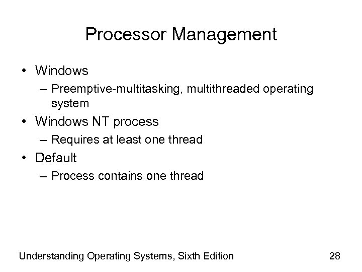 Processor Management • Windows – Preemptive-multitasking, multithreaded operating system • Windows NT process –