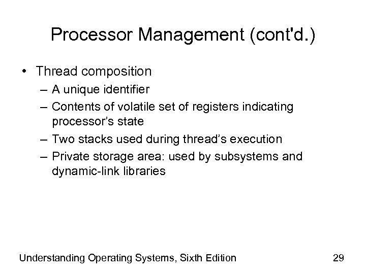Processor Management (cont'd. ) • Thread composition – A unique identifier – Contents of
