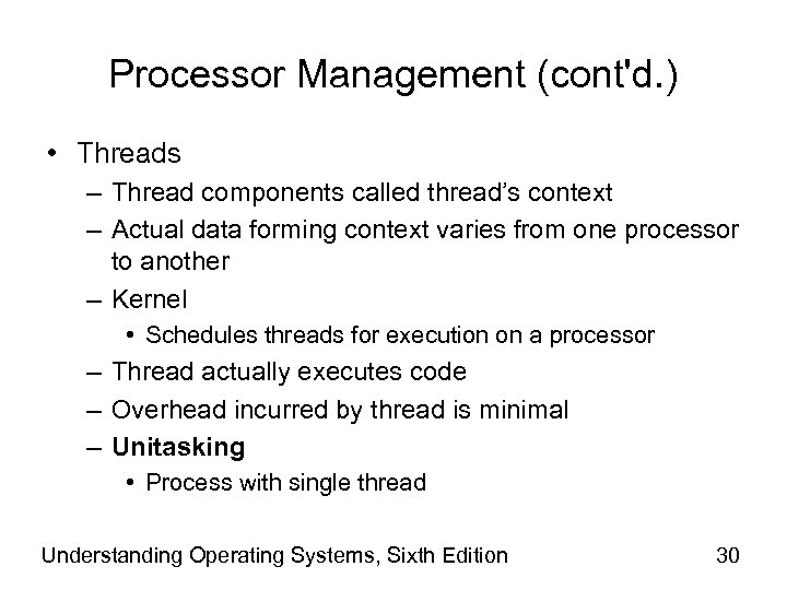 Processor Management (cont'd. ) • Threads – Thread components called thread's context – Actual