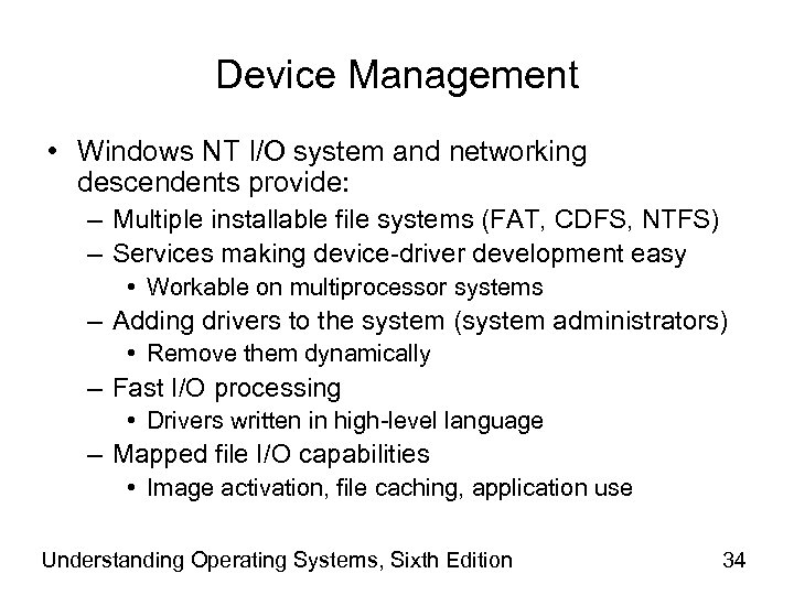 Device Management • Windows NT I/O system and networking descendents provide: – Multiple installable
