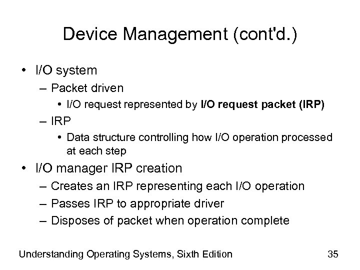 Device Management (cont'd. ) • I/O system – Packet driven • I/O request represented