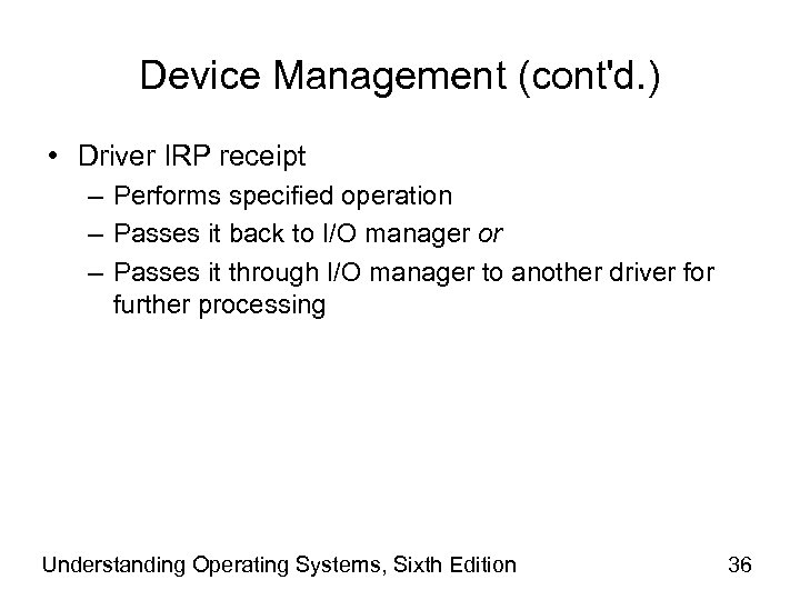 Device Management (cont'd. ) • Driver IRP receipt – Performs specified operation – Passes