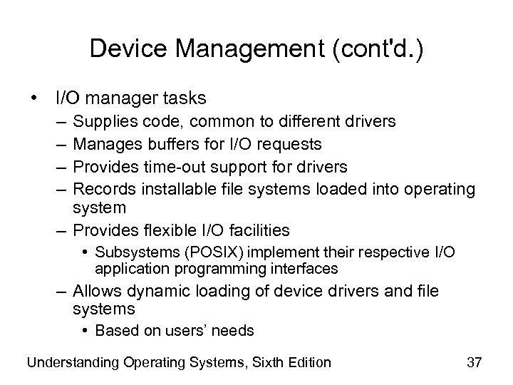 Device Management (cont'd. ) • I/O manager tasks – – Supplies code, common to