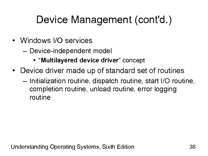 "Device Management (cont'd. ) • Windows I/O services – Device-independent model • ""Multilayered device"