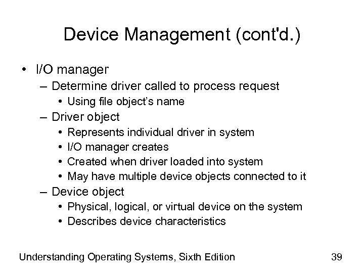 Device Management (cont'd. ) • I/O manager – Determine driver called to process request