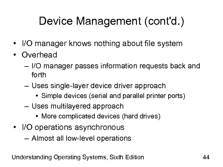 Device Management (cont'd. ) • I/O manager knows nothing about file system • Overhead