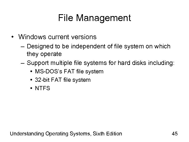 File Management • Windows current versions – Designed to be independent of file system