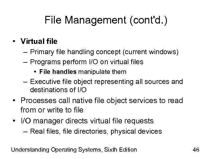 File Management (cont'd. ) • Virtual file – Primary file handling concept (current windows)