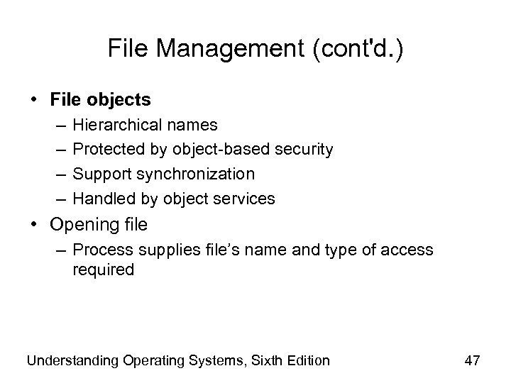 File Management (cont'd. ) • File objects – – Hierarchical names Protected by object-based