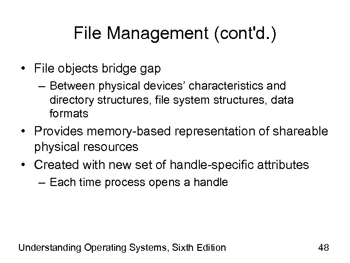File Management (cont'd. ) • File objects bridge gap – Between physical devices' characteristics