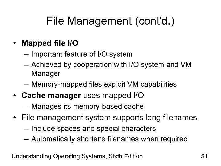 File Management (cont'd. ) • Mapped file I/O – Important feature of I/O system