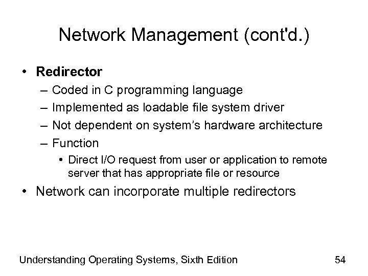 Network Management (cont'd. ) • Redirector – – Coded in C programming language Implemented