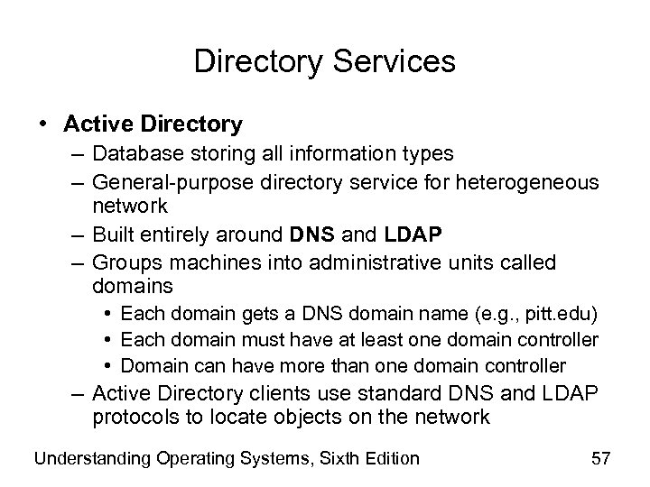 Directory Services • Active Directory – Database storing all information types – General-purpose directory