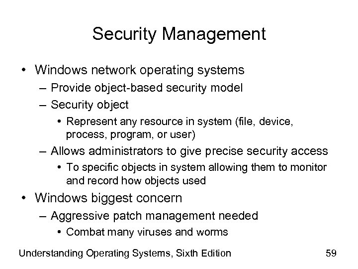 Security Management • Windows network operating systems – Provide object-based security model – Security