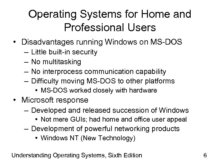 Operating Systems for Home and Professional Users • Disadvantages running Windows on MS-DOS –