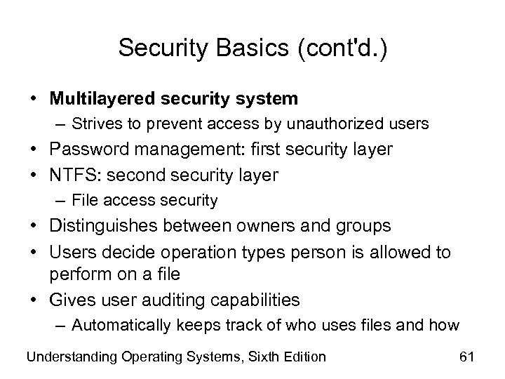 Security Basics (cont'd. ) • Multilayered security system – Strives to prevent access by