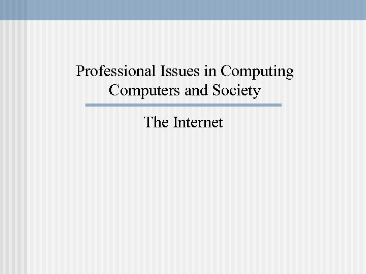 Professional Issues in Computing Computers and Society The Internet