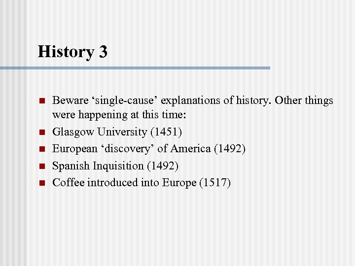 History 3 n n n Beware 'single-cause' explanations of history. Other things were happening