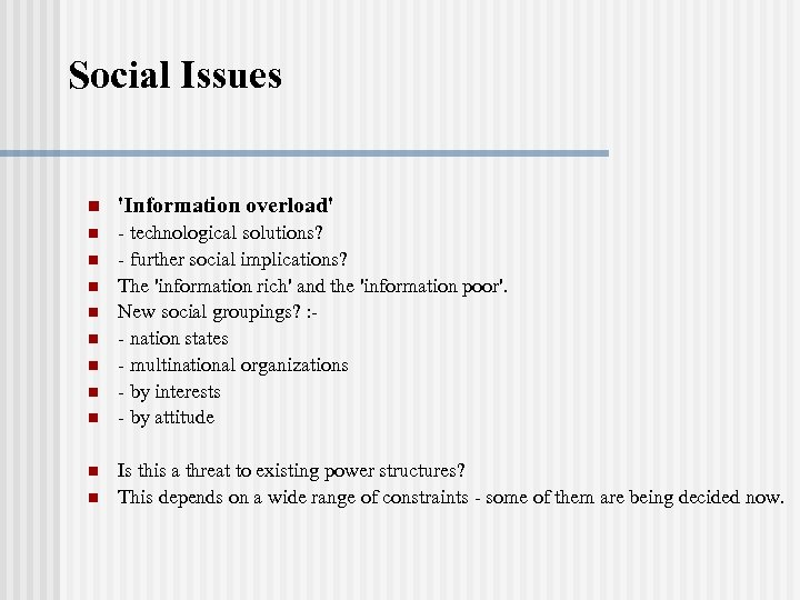 Social Issues n 'Information overload' n - technological solutions? - further social implications? The
