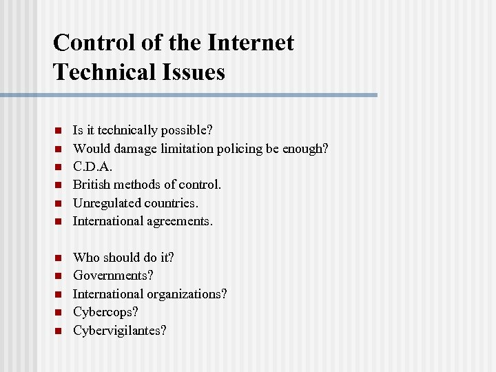 Control of the Internet Technical Issues n n n Is it technically possible? Would