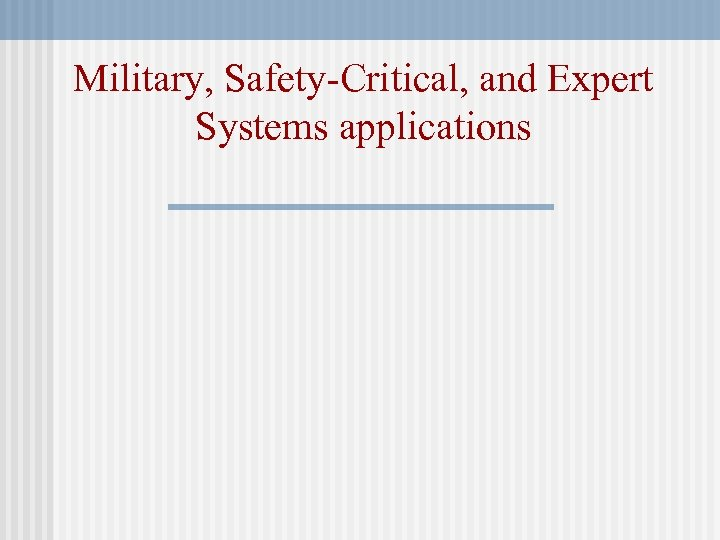Military, Safety-Critical, and Expert Systems applications