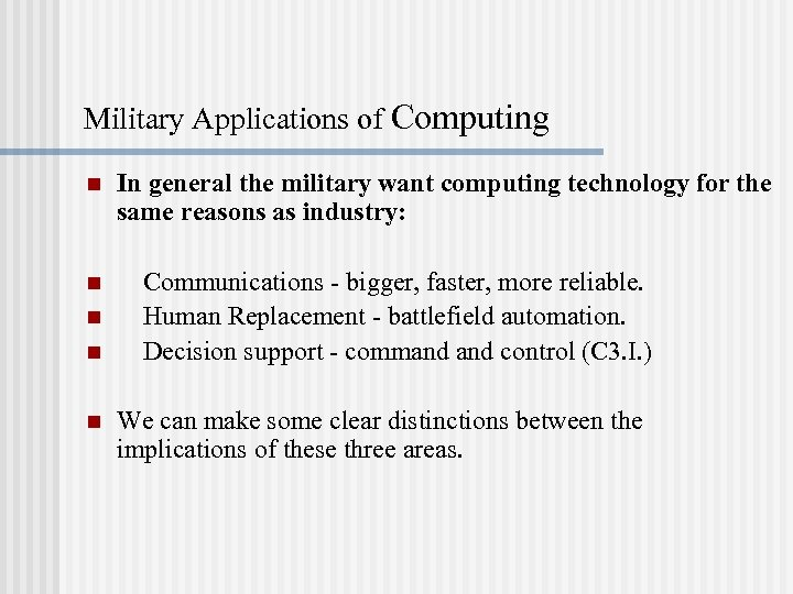 Military Applications of Computing n n n In general the military want computing technology