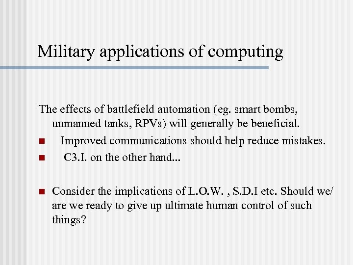 Military applications of computing The effects of battlefield automation (eg. smart bombs, unmanned tanks,