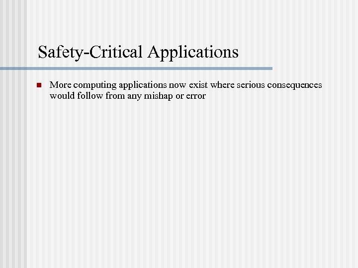 Safety-Critical Applications n More computing applications now exist where serious consequences would follow from
