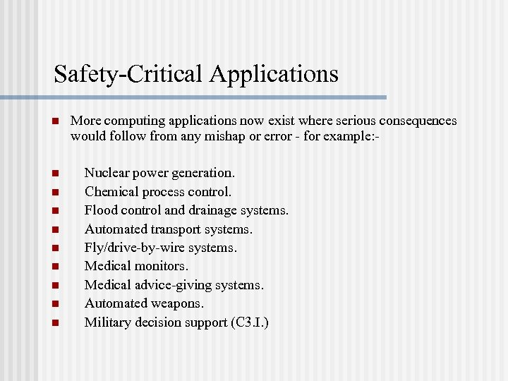 Safety-Critical Applications n n n n n More computing applications now exist where serious