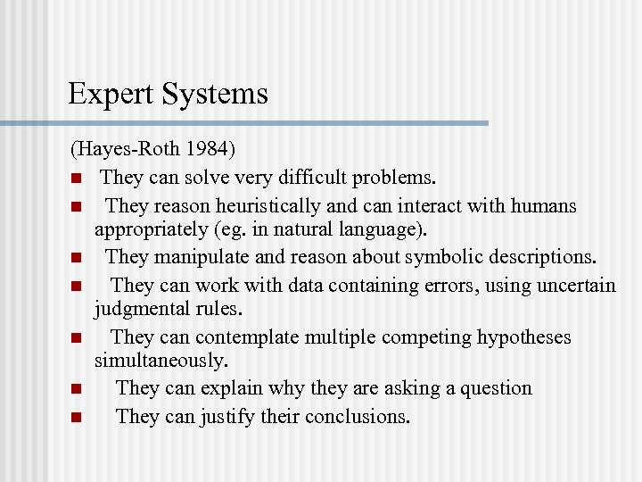 Expert Systems (Hayes-Roth 1984) n They can solve very difficult problems. n They reason