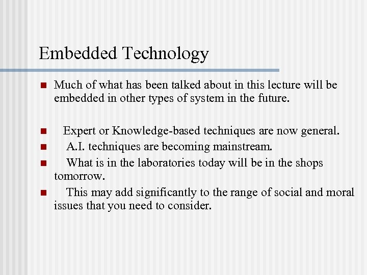 Embedded Technology n Much of what has been talked about in this lecture will