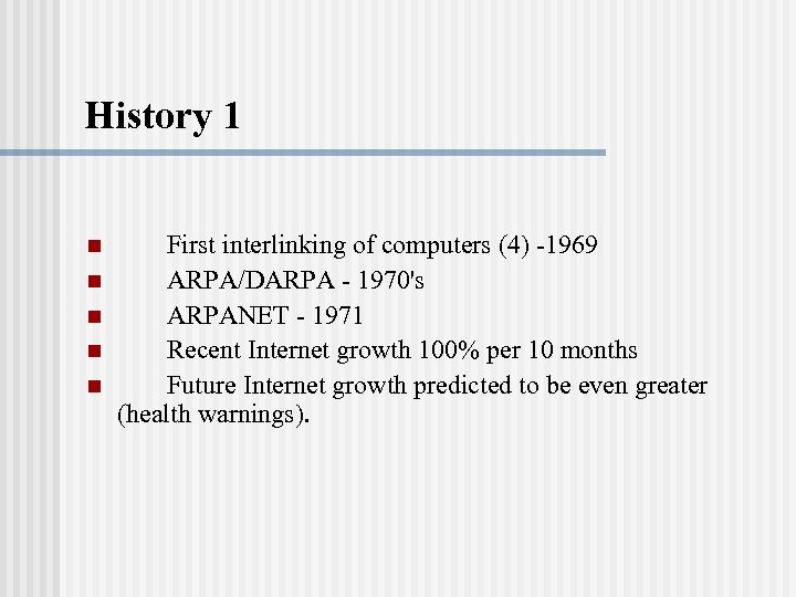 History 1 n n n First interlinking of computers (4) -1969 ARPA/DARPA - 1970's