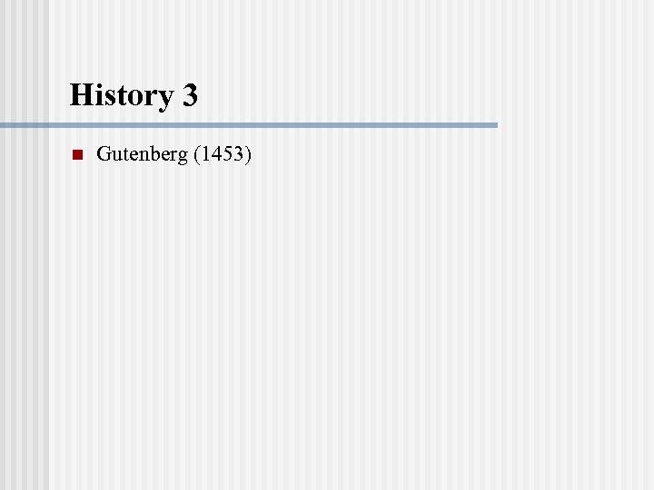 History 3 n Gutenberg (1453)