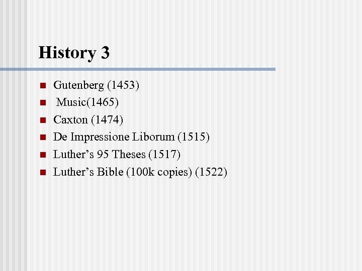 History 3 n n n Gutenberg (1453) Music(1465) Caxton (1474) De Impressione Liborum (1515)