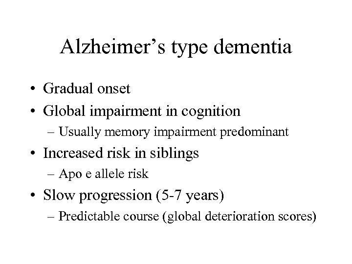 Alzheimer's type dementia • Gradual onset • Global impairment in cognition – Usually memory