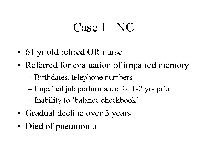 Case 1 NC • 64 yr old retired OR nurse • Referred for evaluation