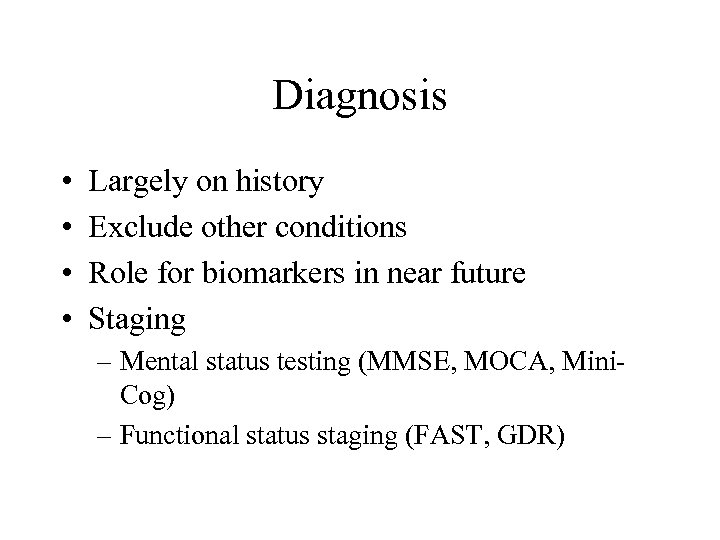 Diagnosis • • Largely on history Exclude other conditions Role for biomarkers in near