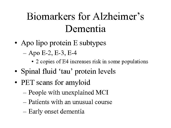 Biomarkers for Alzheimer's Dementia • Apo lipo protein E subtypes – Apo E-2, E-3,