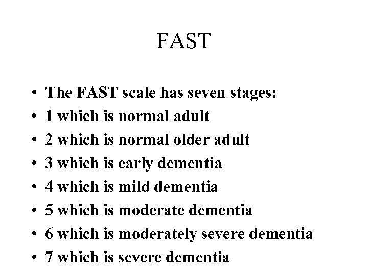 FAST • • The FAST scale has seven stages: 1 which is normal adult