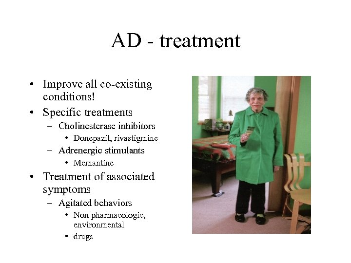 AD - treatment • Improve all co-existing conditions! • Specific treatments – Cholinesterase inhibitors