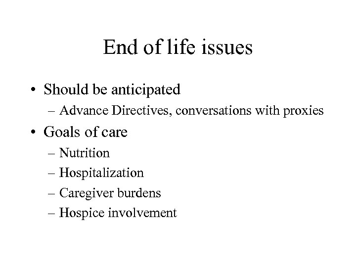 End of life issues • Should be anticipated – Advance Directives, conversations with proxies