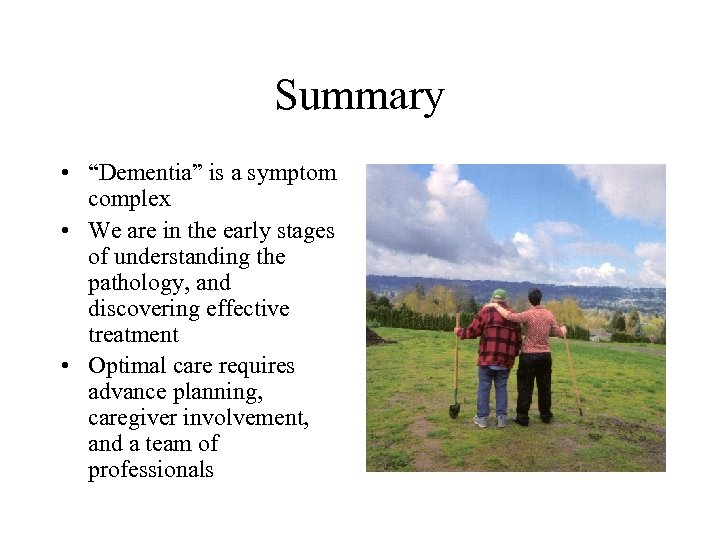 """Summary • """"Dementia"""" is a symptom complex • We are in the early stages"""