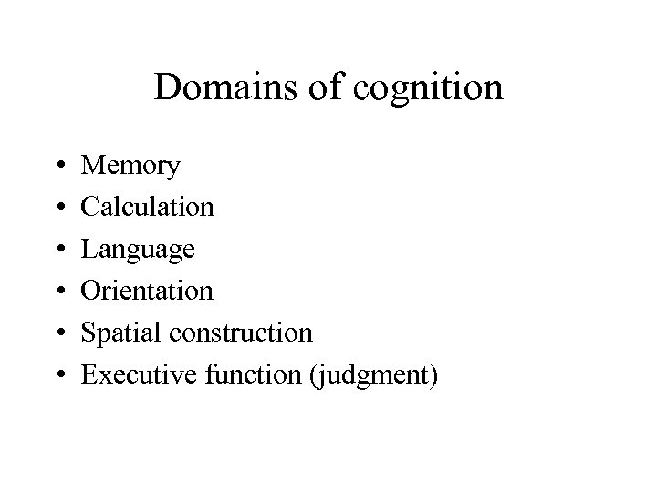 Domains of cognition • • • Memory Calculation Language Orientation Spatial construction Executive function