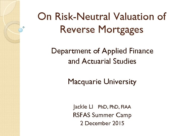 On Risk-Neutral Valuation of Reverse Mortgages Department of Applied Finance and Actuarial Studies Macquarie